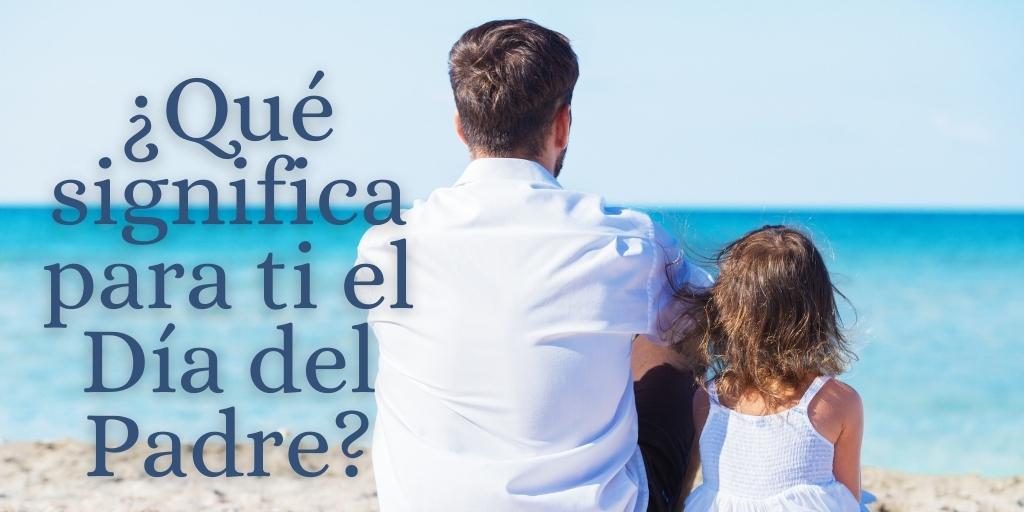 Qué Significa Para Ti El Día Del Padre Psicóloga Ana Uruc